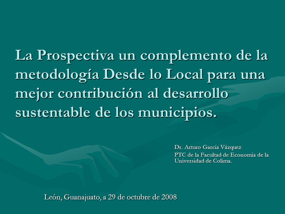 La Prospectiva un complemento de la metodología Desde lo Local para una mejor contribución al desarrollo sustentable de los municipios.