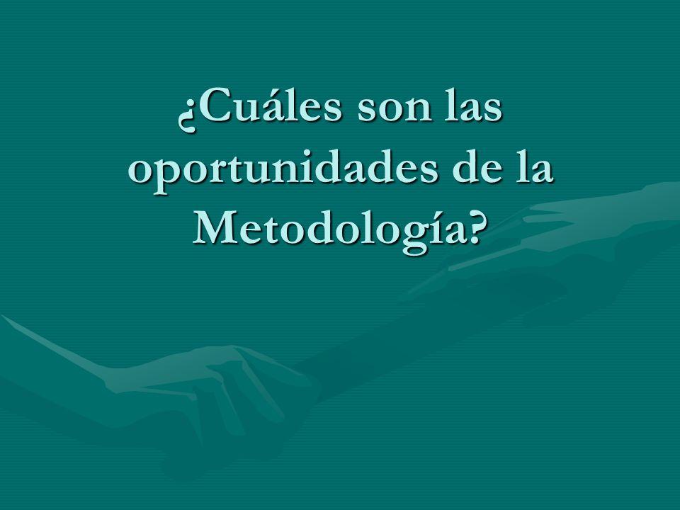 ¿Cuáles son las oportunidades de la Metodología