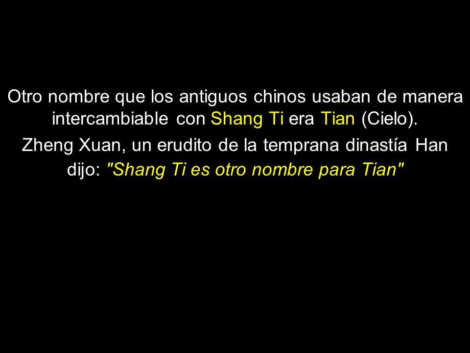Otro nombre que los antiguos chinos usaban de manera intercambiable con Shang Ti era Tian (Cielo).