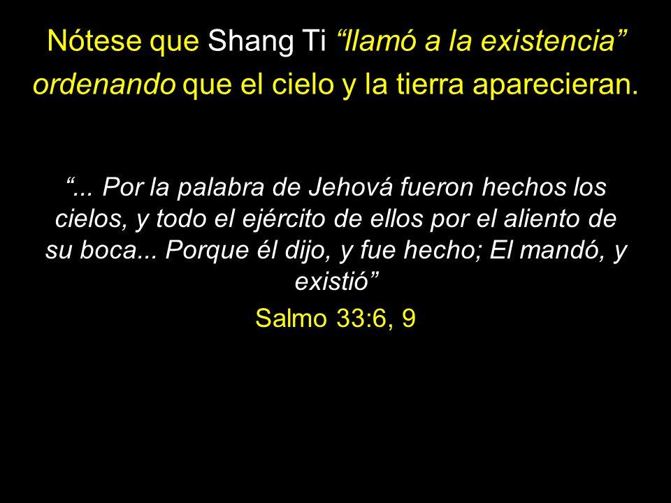 Nótese que Shang Ti llamó a la existencia ordenando que el cielo y la tierra aparecieran.