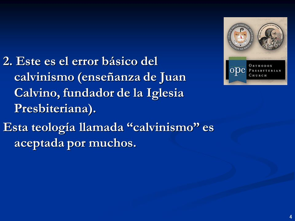 2. Este es el error básico del calvinismo (enseñanza de Juan Calvino, fundador de la Iglesia Presbiteriana).