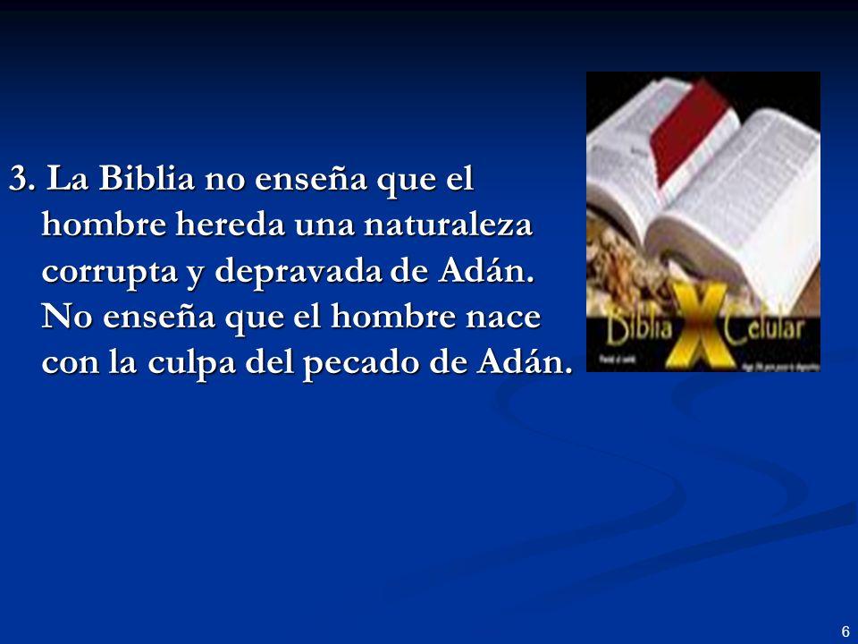 3. La Biblia no enseña que el hombre hereda una naturaleza corrupta y depravada de Adán.