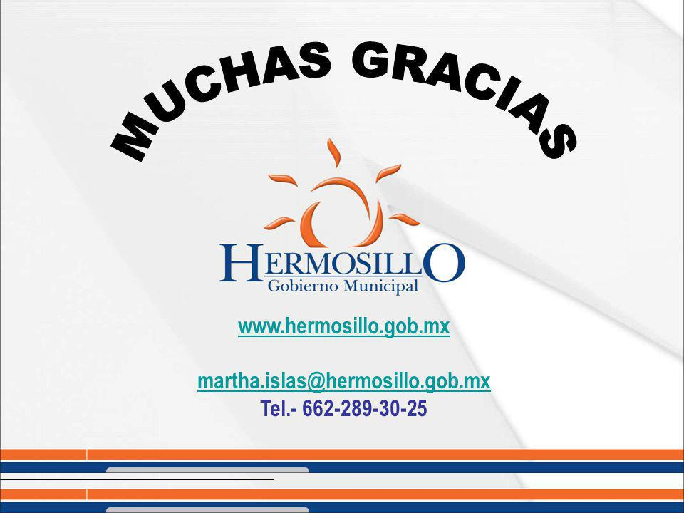 MUCHAS GRACIAS www.hermosillo.gob.mx martha.islas@hermosillo.gob.mx