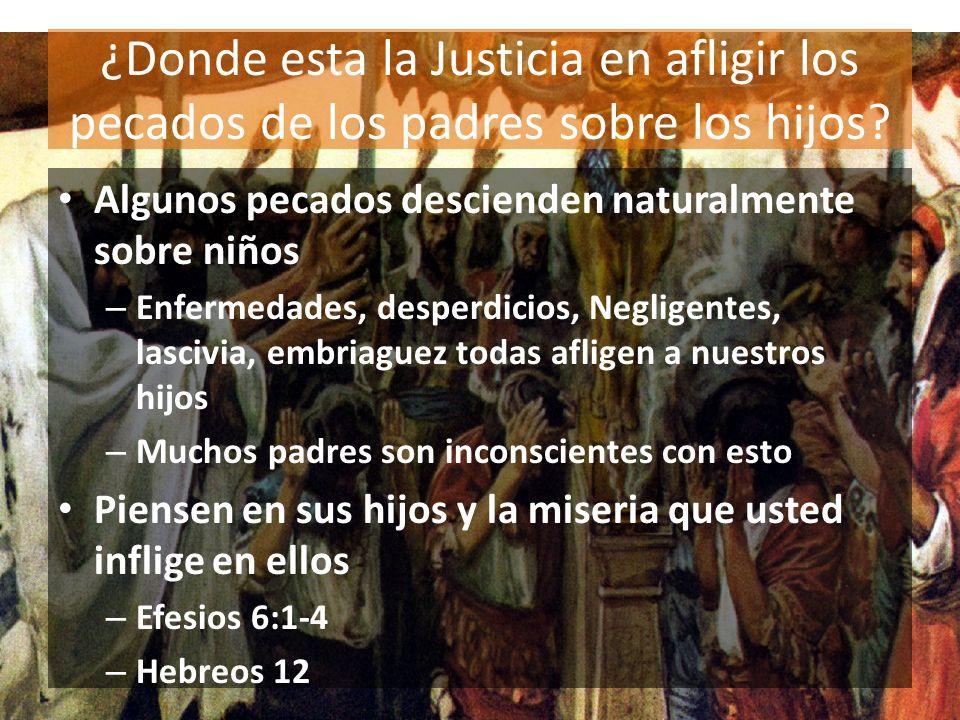 ¿Donde esta la Justicia en afligir los pecados de los padres sobre los hijos