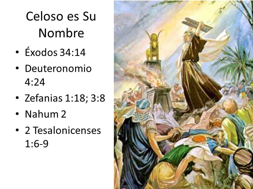 Celoso es Su Nombre Éxodos 34:14 Deuteronomio 4:24 Zefanias 1:18; 3:8
