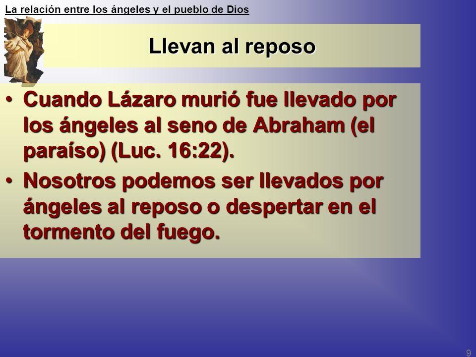 Llevan al reposo Cuando Lázaro murió fue llevado por los ángeles al seno de Abraham (el paraíso) (Luc. 16:22).