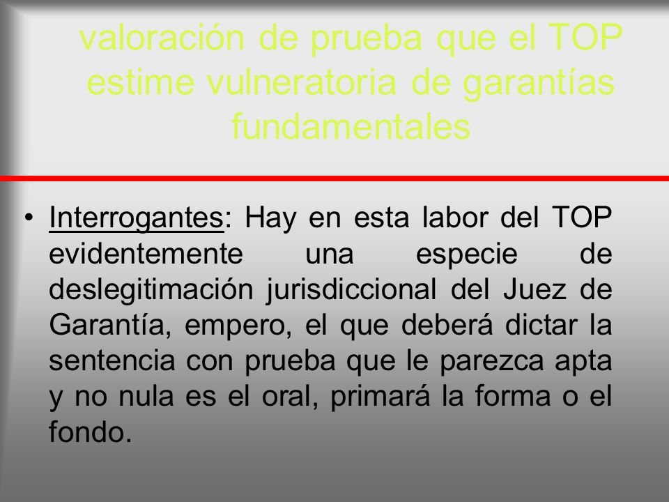 valoración de prueba que el TOP estime vulneratoria de garantías fundamentales