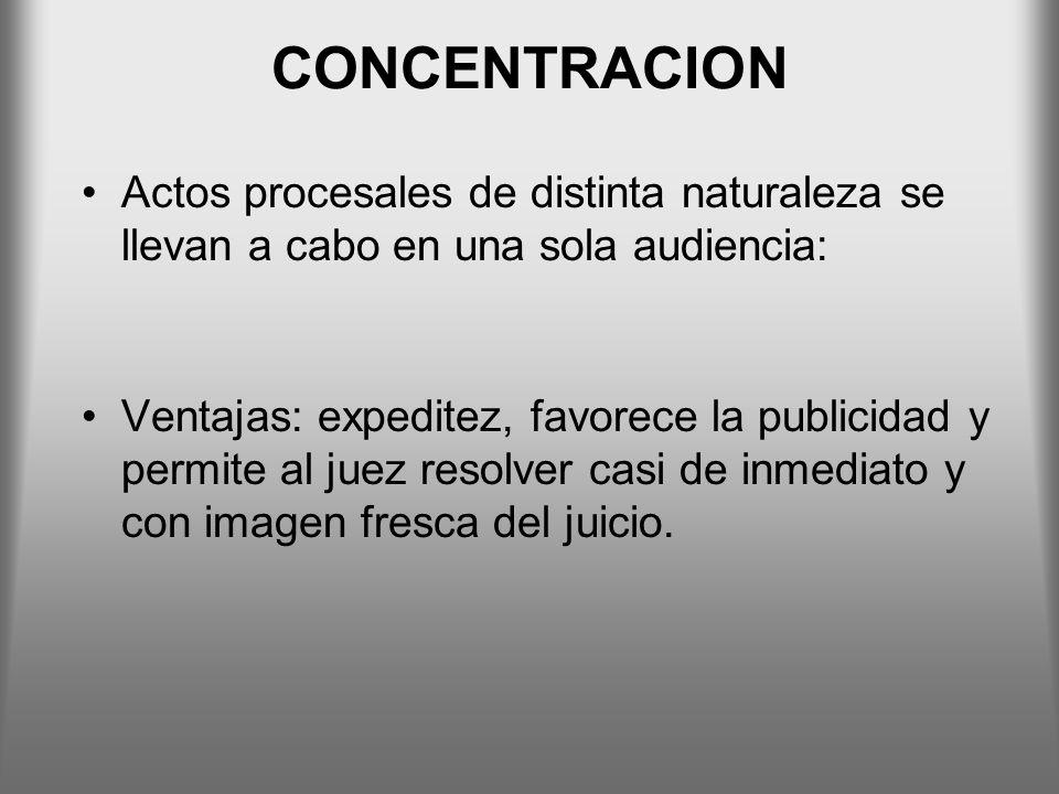 CONCENTRACION Actos procesales de distinta naturaleza se llevan a cabo en una sola audiencia: