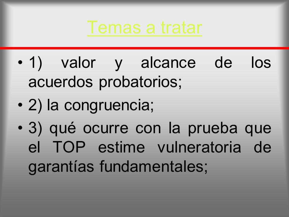 Temas a tratar 1) valor y alcance de los acuerdos probatorios;