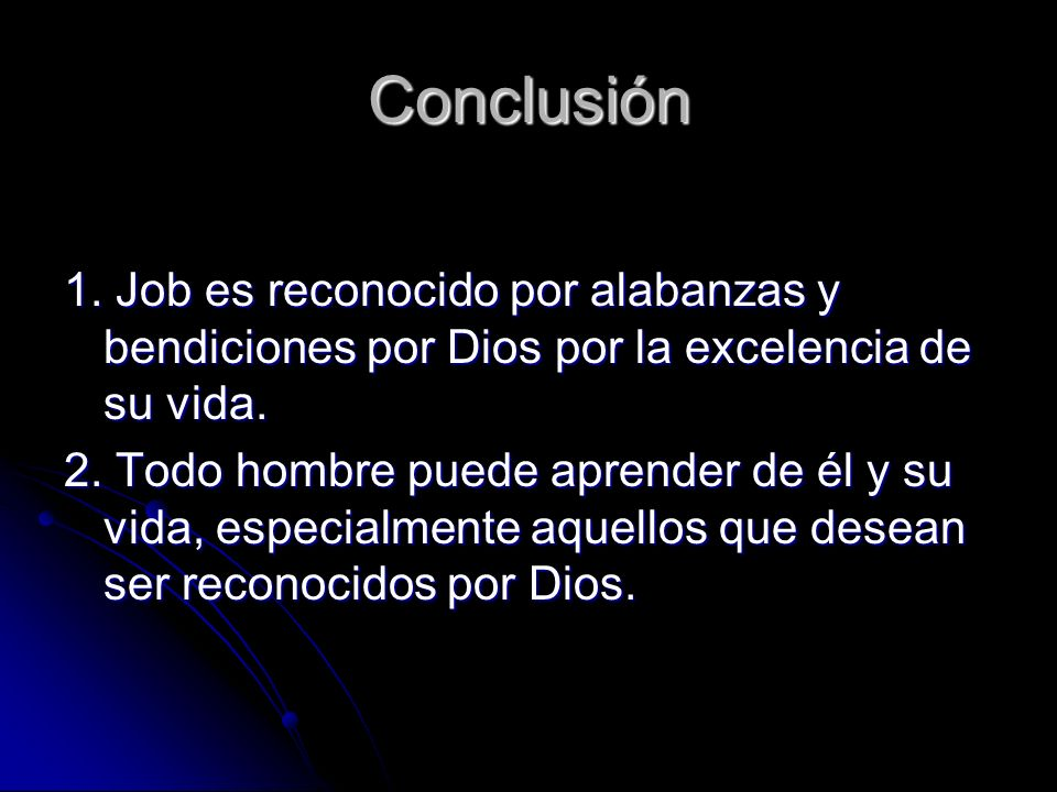 Conclusión 1. Job es reconocido por alabanzas y bendiciones por Dios por la excelencia de su vida.