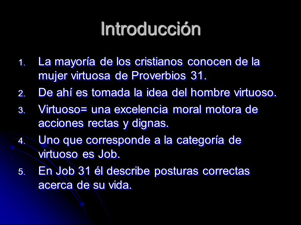 Introducción La mayoría de los cristianos conocen de la mujer virtuosa de Proverbios 31. De ahí es tomada la idea del hombre virtuoso.