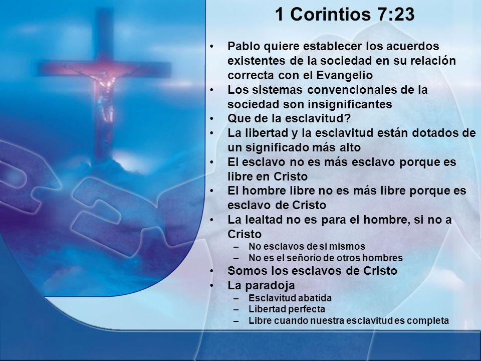 1 Corintios 7:23 Pablo quiere establecer los acuerdos existentes de la sociedad en su relación correcta con el Evangelio.