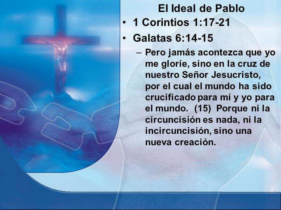 El Ideal de Pablo 1 Corintios 1:17-21 Galatas 6:14-15