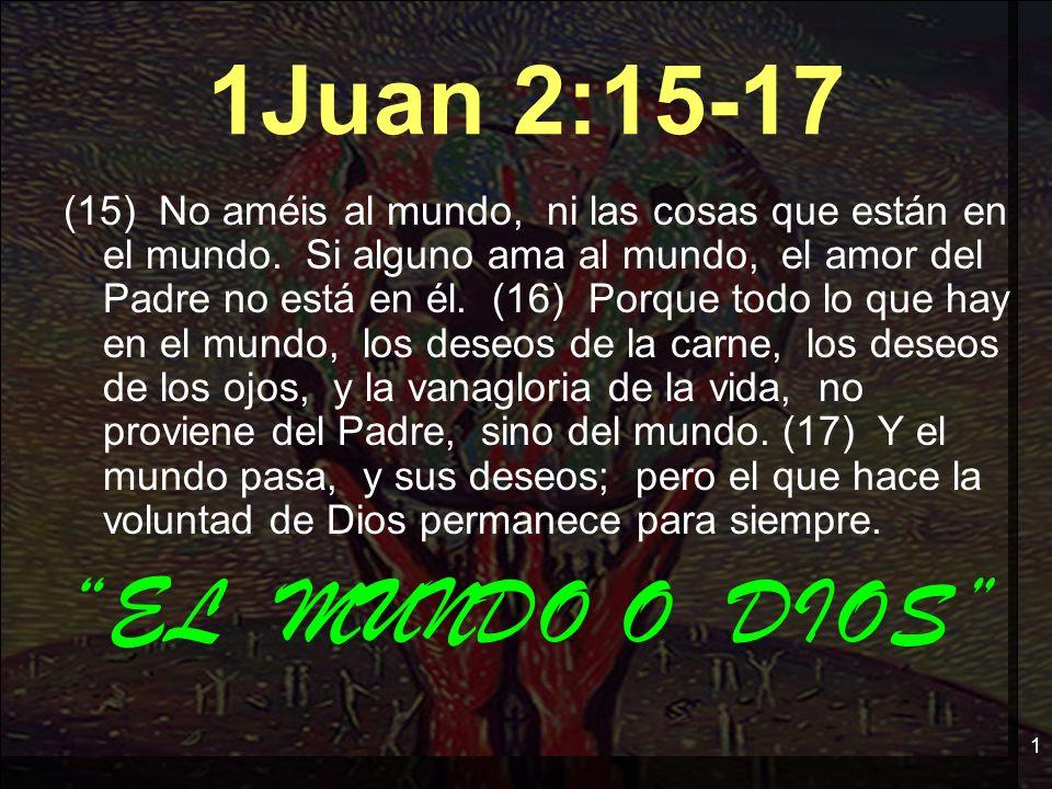 1Juan 2:15-17 EL MUNDO O DIOS
