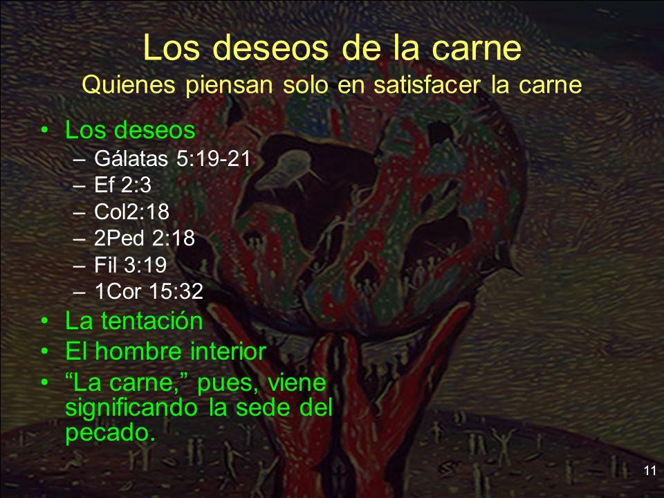 Los deseos de la carne Quienes piensan solo en satisfacer la carne