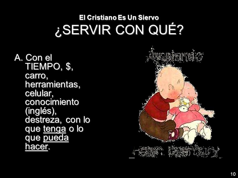 El Cristiano Es Un Siervo ¿SERVIR CON QUÉ