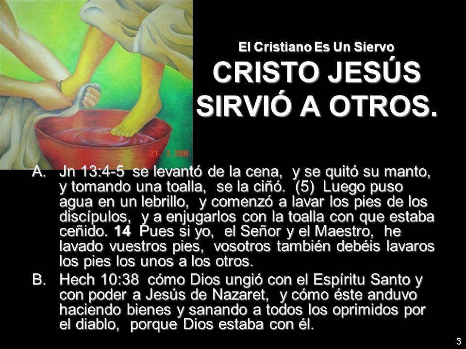 El Cristiano Es Un Siervo CRISTO JESÚS SIRVIÓ A OTROS.