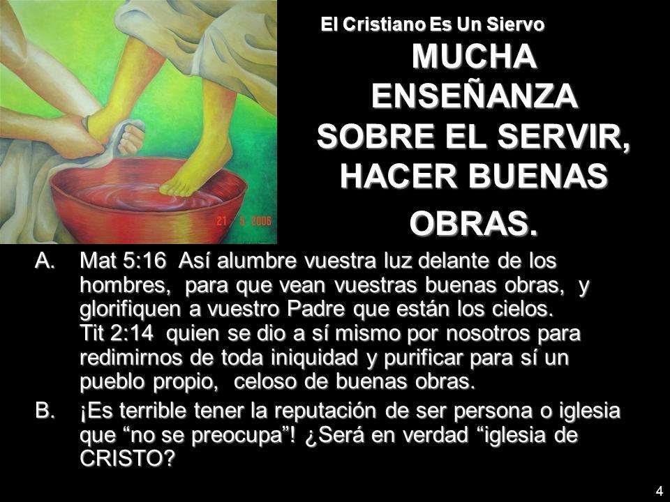 El Cristiano Es Un Siervo MUCHA ENSEÑANZA SOBRE EL SERVIR, HACER BUENAS OBRAS.