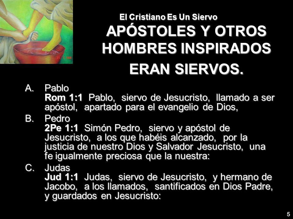 El Cristiano Es Un Siervo APÓSTOLES Y OTROS HOMBRES INSPIRADOS ERAN SIERVOS.