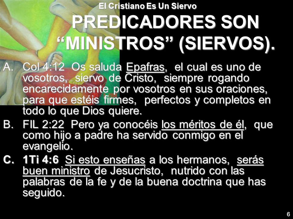 El Cristiano Es Un Siervo PREDICADORES SON MINISTROS (SIERVOS).