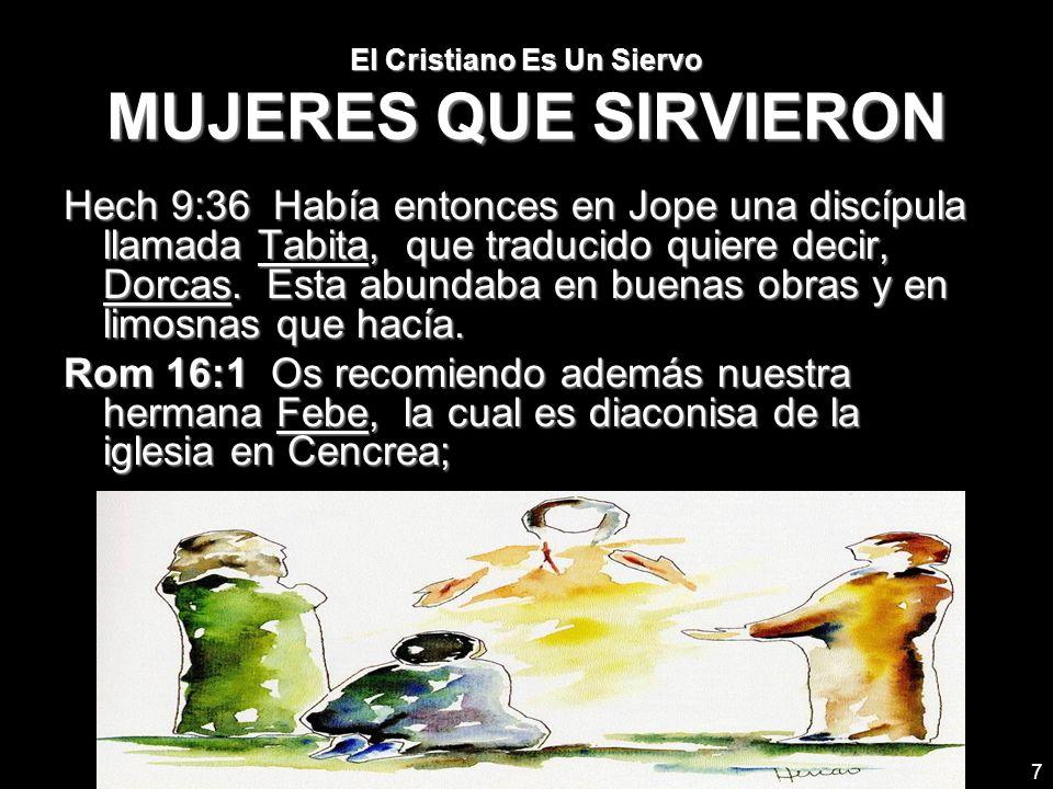 El Cristiano Es Un Siervo MUJERES QUE SIRVIERON