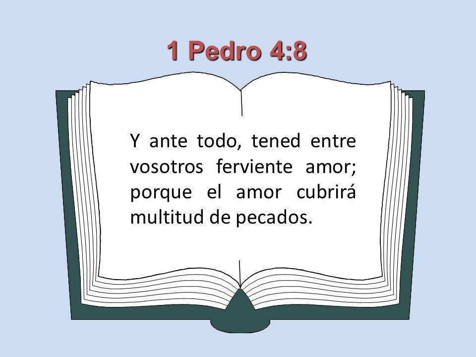 1 Pedro 4:8Y ante todo, tened entre vosotros ferviente amor; porque el amor cubrirá multitud de pecados.
