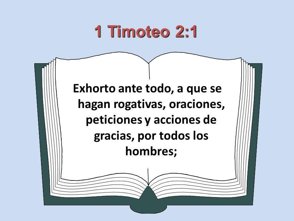 1 Timoteo 2:1Exhorto ante todo, a que se hagan rogativas, oraciones, peticiones y acciones de gracias, por todos los hombres;