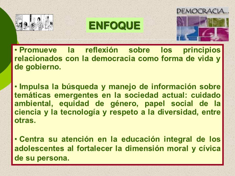 ENFOQUE Promueve la reflexión sobre los principios relacionados con la democracia como forma de vida y de gobierno.