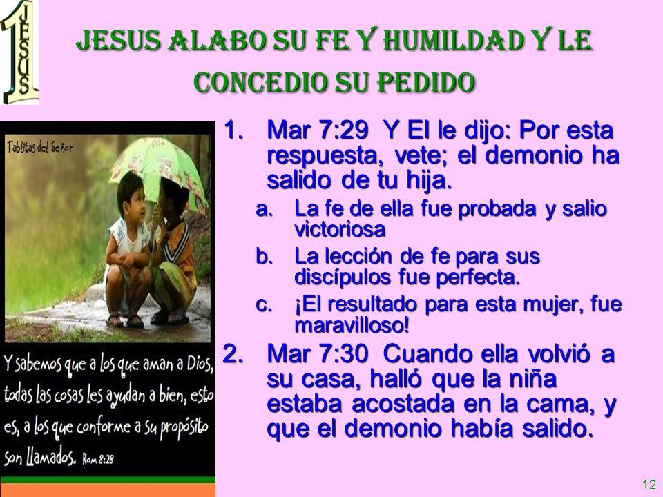 JESUS ALABO SU FE Y HUMILDAD Y LE CONCEDIO SU PEDIDO