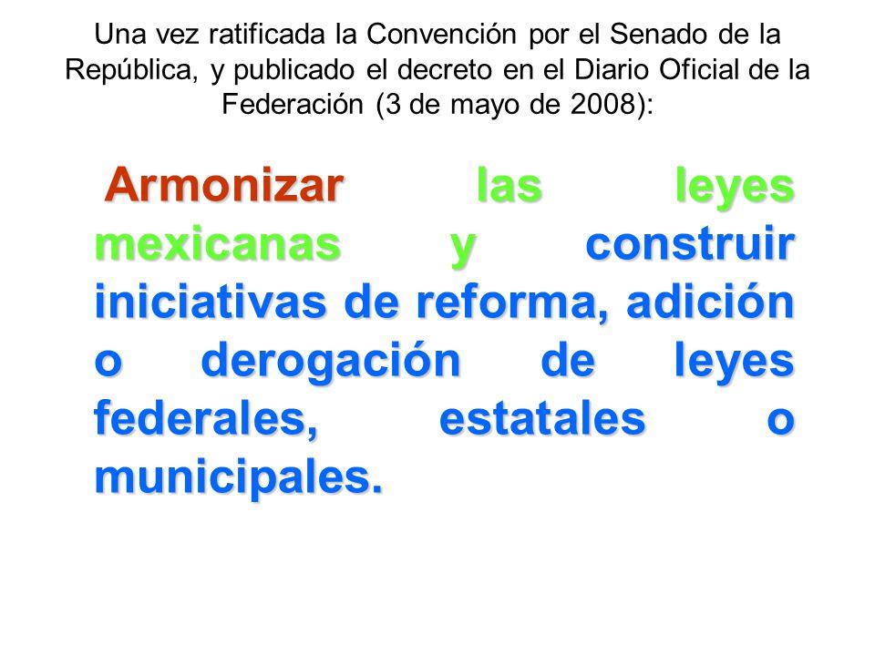 Una vez ratificada la Convención por el Senado de la República, y publicado el decreto en el Diario Oficial de la Federación (3 de mayo de 2008):