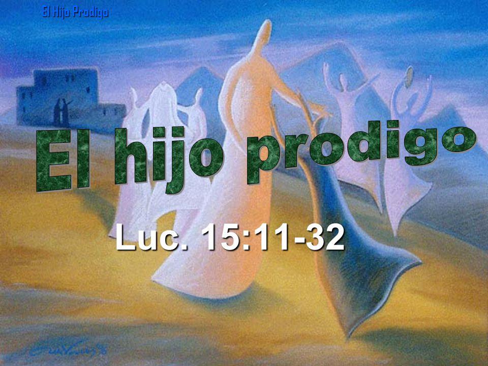 El Hijo Prodigo El hijo prodigo Luc. 15:11-32