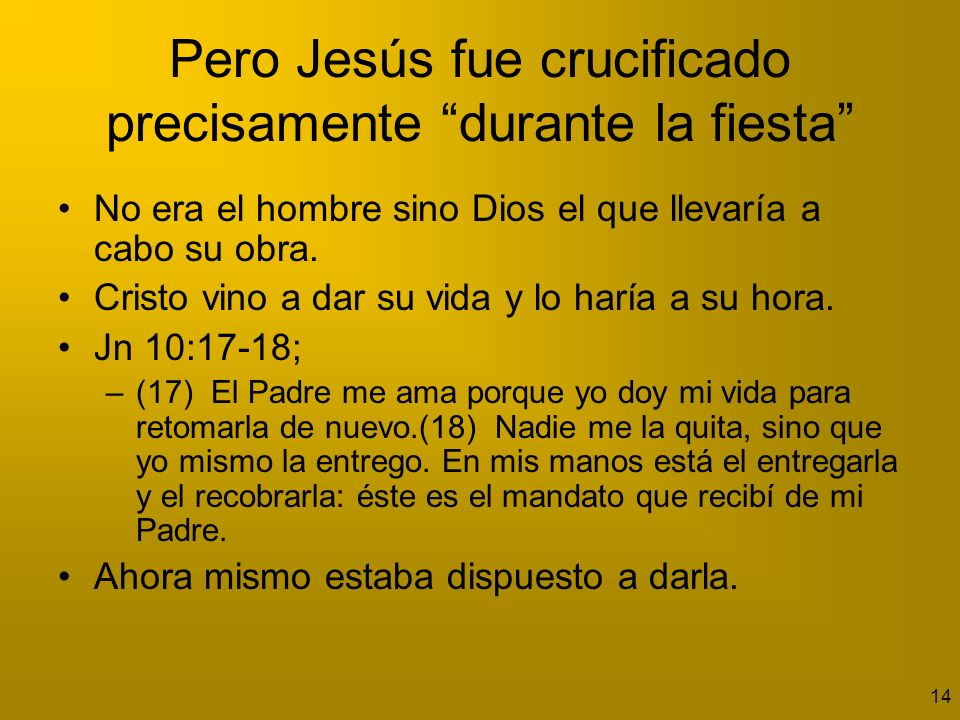 Pero Jesús fue crucificado precisamente durante la fiesta
