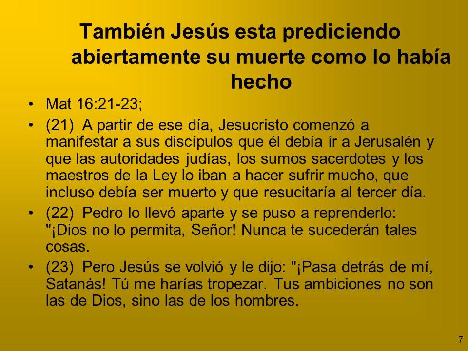 También Jesús esta prediciendo abiertamente su muerte como lo había hecho