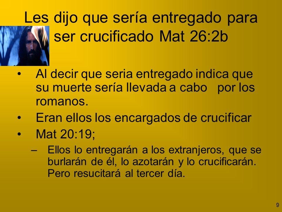 Les dijo que sería entregado para ser crucificado Mat 26:2b