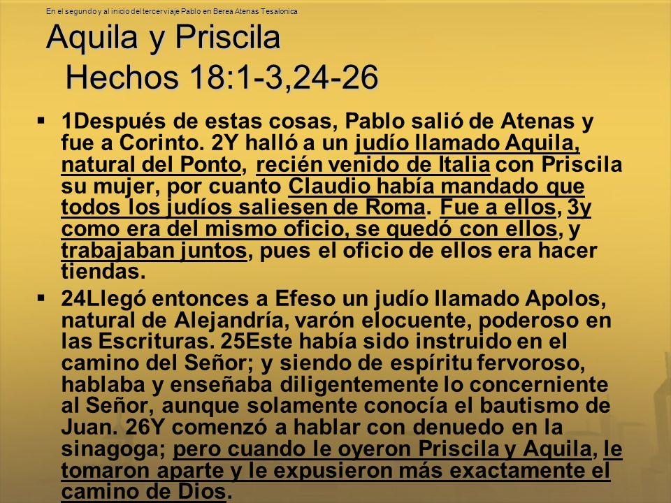 En el segundo y al inicio del tercer viaje Pablo en Berea Atenas Tesalonica Aquila y Priscila Hechos 18:1-3,24-26