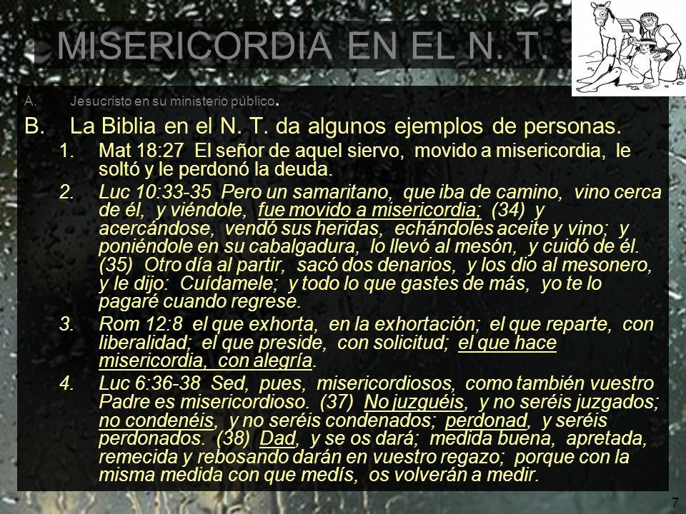 MISERICORDIA EN EL N. T. Jesucristo en su ministerio público. La Biblia en el N. T. da algunos ejemplos de personas.