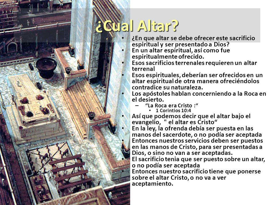¿Cual Altar ¿En que altar se debe ofrecer este sacrificio espiritual y ser presentado a Dios