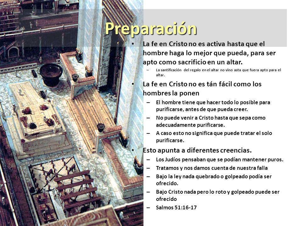 PreparaciónLa fe en Cristo no es activa hasta que el hombre haga lo mejor que pueda, para ser apto como sacrificio en un altar.