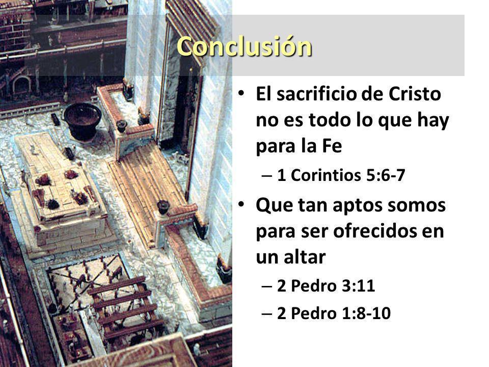 Conclusión El sacrificio de Cristo no es todo lo que hay para la Fe