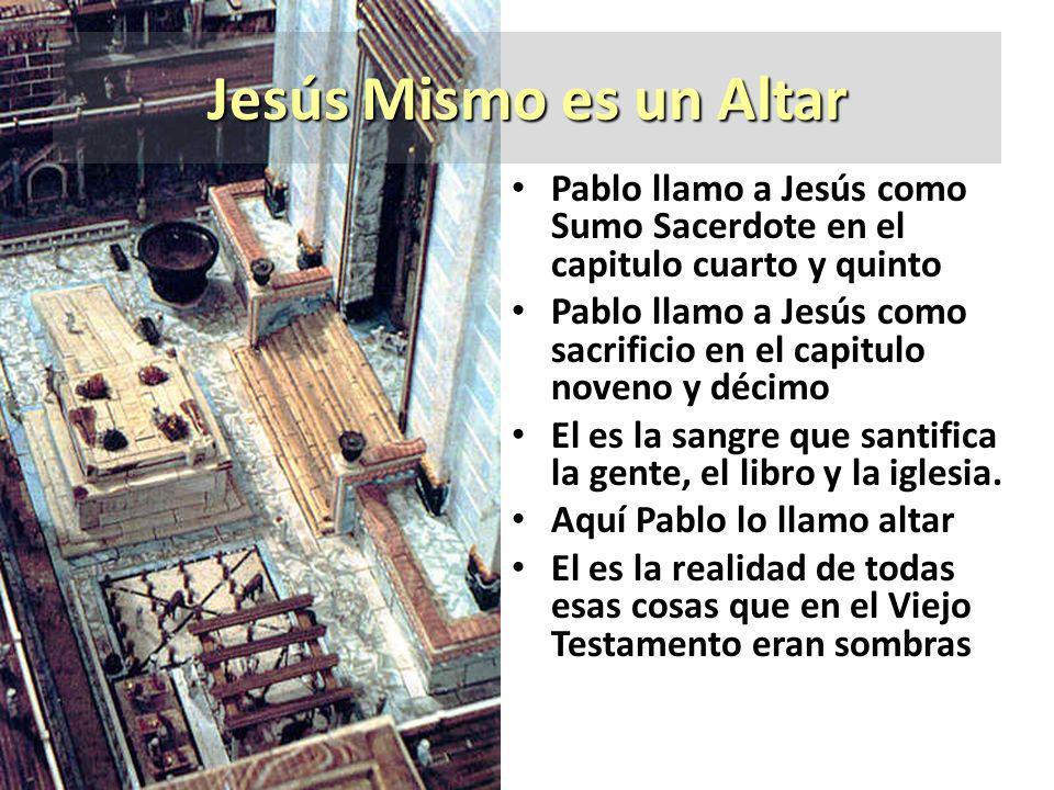 Jesús Mismo es un Altar Pablo llamo a Jesús como Sumo Sacerdote en el capitulo cuarto y quinto.