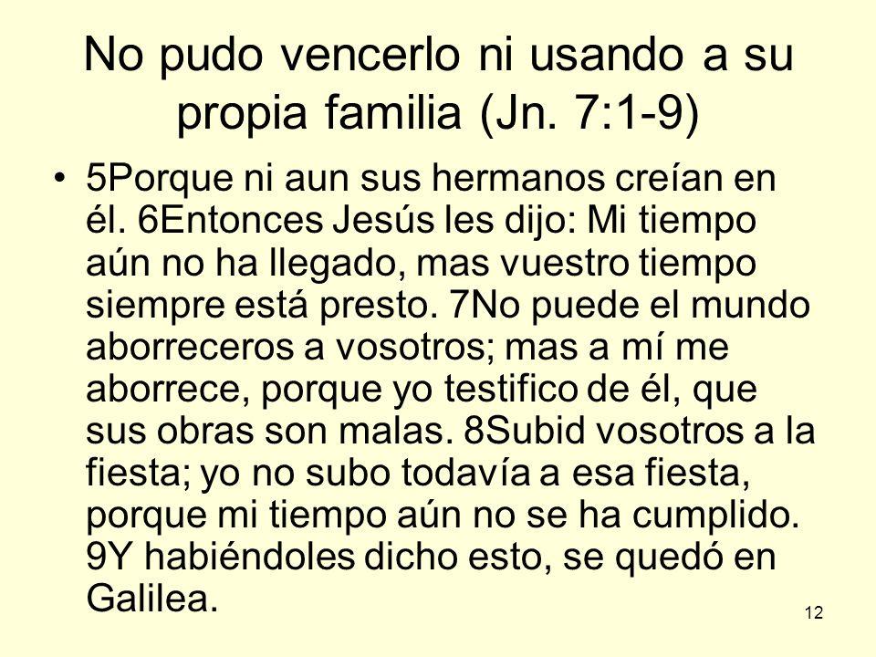 No pudo vencerlo ni usando a su propia familia (Jn. 7:1-9)