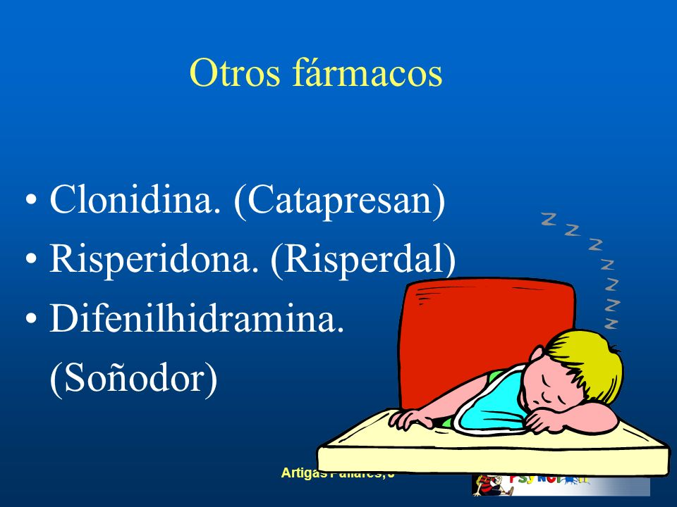 Clonidina. (Catapresan) Risperidona. (Risperdal) Difenilhidramina.