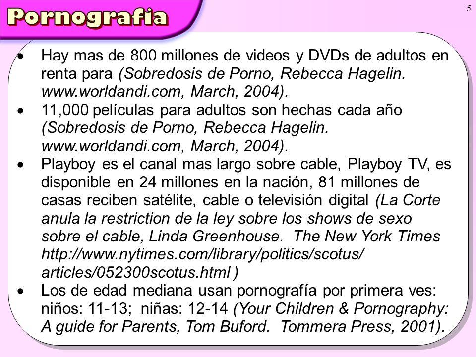 PornografiaHay mas de 800 millones de videos y DVDs de adultos en renta para (Sobredosis de Porno, Rebecca Hagelin. www.worldandi.com, March, 2004).