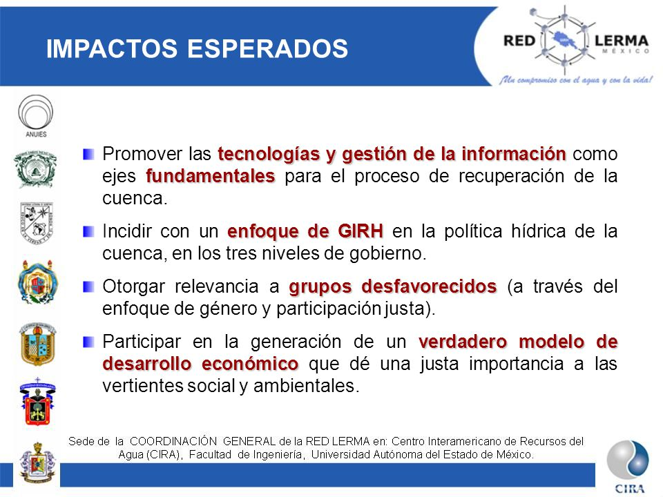 IMPACTOS ESPERADOS Promover las tecnologías y gestión de la información como ejes fundamentales para el proceso de recuperación de la cuenca.