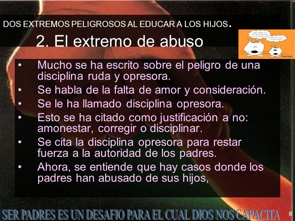 DOS EXTREMOS PELIGROSOS AL EDUCAR A LOS HIJOS. 2. El extremo de abuso