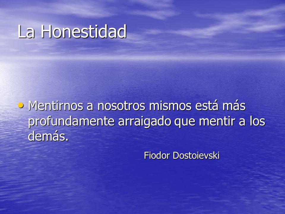 La Honestidad Mentirnos a nosotros mismos está más profundamente arraigado que mentir a los demás.