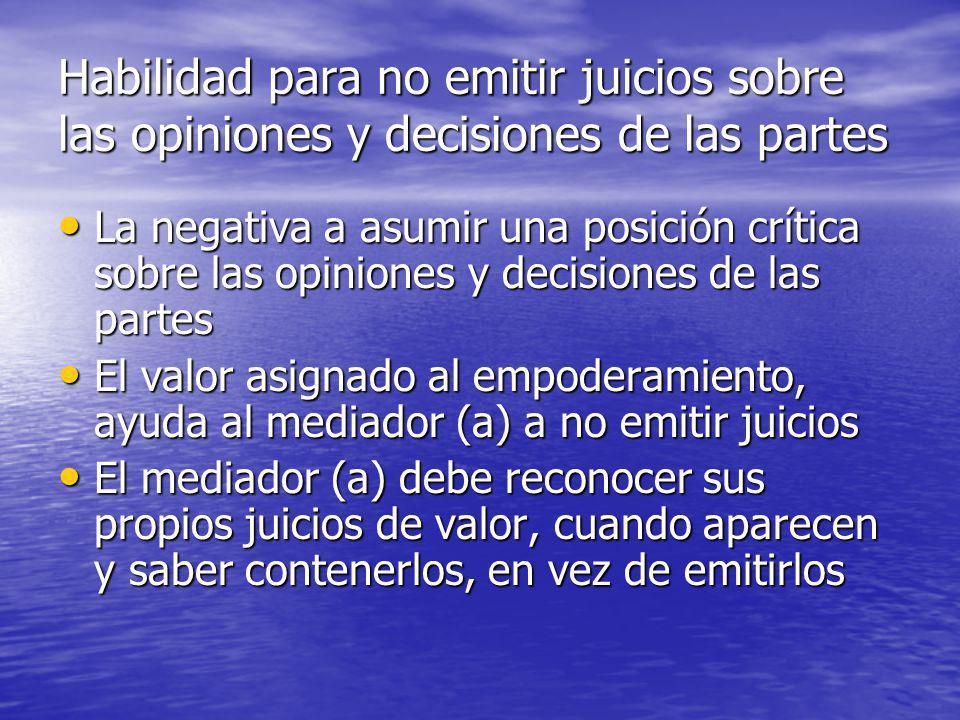 Habilidad para no emitir juicios sobre las opiniones y decisiones de las partes