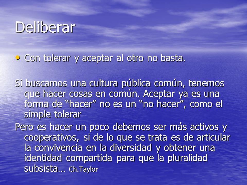 Deliberar Con tolerar y aceptar al otro no basta.