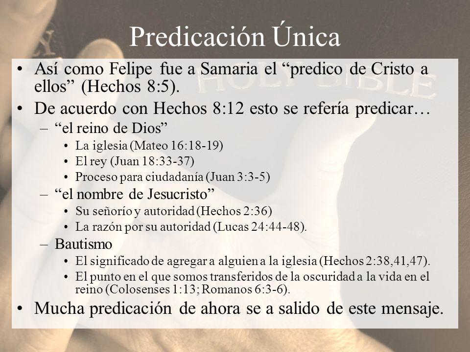 Predicación Única Así como Felipe fue a Samaria el predico de Cristo a ellos (Hechos 8:5). De acuerdo con Hechos 8:12 esto se refería predicar…