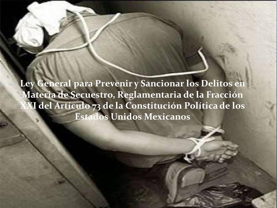 Ley General para Prevenir y Sancionar los Delitos en Materia de Secuestro, Reglamentaria de la Fracción XXI del Artículo 73 de la Constitución Política de los Estados Unidos Mexicanos